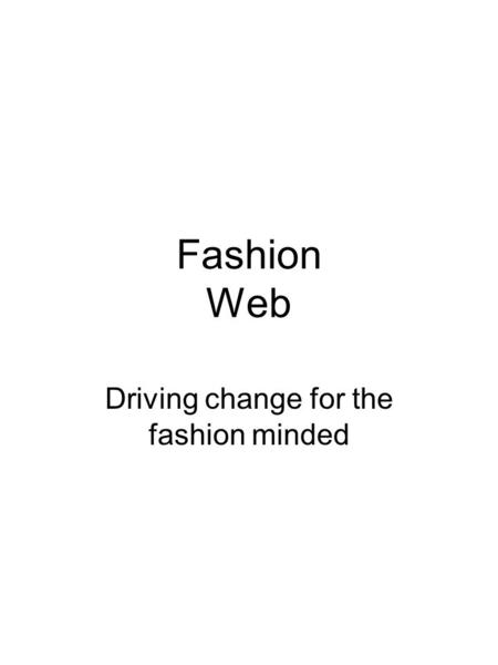 Fashion Web Driving change for the fashion minded.