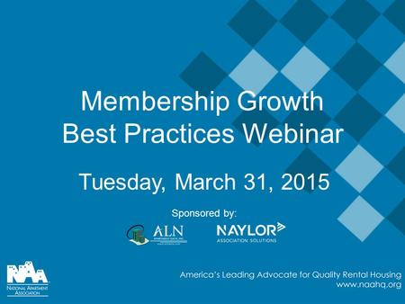 Tuesday, March 31, 2015 Sponsored by: Membership Growth Best Practices Webinar.
