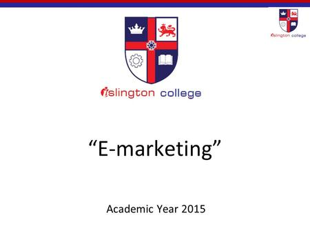"""E-marketing"" Academic Year 2015. Marketing and E-marketing Marketing - Management process responsible for identifying, anticipating and satisfying customer."