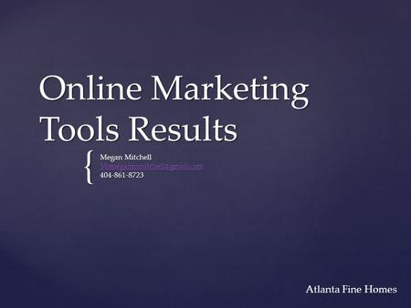 { Online Marketing Tools Results Megan Mitchell 404-861-8723 Atlanta Fine Homes.