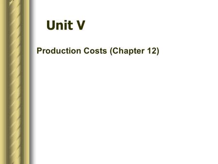 Unit V Production Costs (Chapter 12). In this chapter, look for the answers to these questions:  What is a production function? What is marginal product?