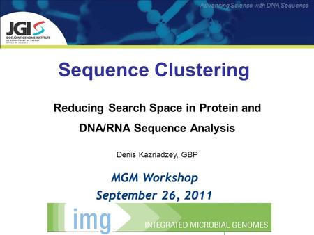 Advancing Science with DNA Sequence Sequence Clustering MGM Workshop September 26, 2011 Reducing Search Space in Protein and DNA/RNA Sequence Analysis.