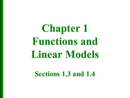 Chapter 1 Functions and Linear Models Sections 1.3 and 1.4.