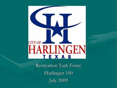 Recreation Task Force Harlingen 100 July 2009. Goal Harlingen will provide first class recreational facilities for its youth and will attract regional,