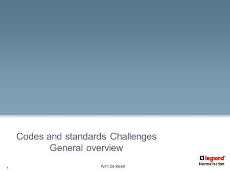 1 Normalisation Wim De Kesel Codes and standards Challenges General overview.