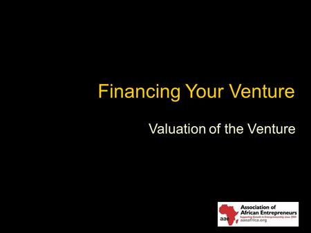 Financing Your Venture Valuation of the Venture. Objectives How do you determine how much cash you will need? How do you manage cash and working capital?