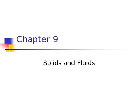 Chapter 9 Solids and Fluids. States of Matter Solid Liquid Gas Plasma.