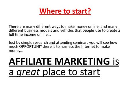 Where to start? There are many different ways to make money online, and many different business models and vehicles that people use to create a full time.