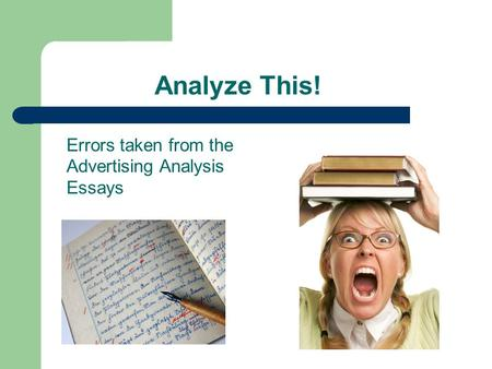 Analyze This! Errors taken from the Advertising Analysis Essays.