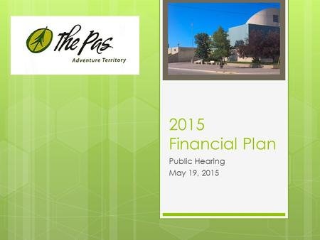 2015 Financial Plan Public Hearing May 19, 2015. Objectives of the Financial Plan Hearing  Provide residents with the opportunity to hear what plans.