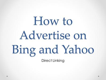 How to Advertise on Bing and Yahoo Direct Linking.