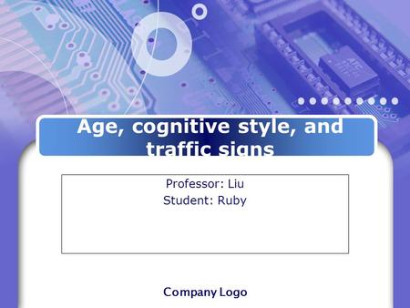 Company Logo Age, cognitive style, and traffic signs Professor: Liu Student: Ruby.