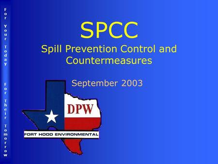 ForYourTodayForTheirTomorrowForYourTodayForTheirTomorrow SPCC Spill Prevention Control and Countermeasures September 2003.
