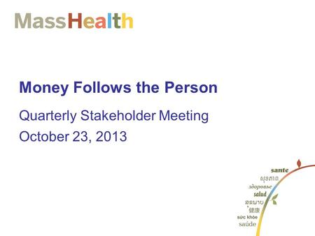Money Follows the Person Quarterly Stakeholder Meeting October 23, 2013.