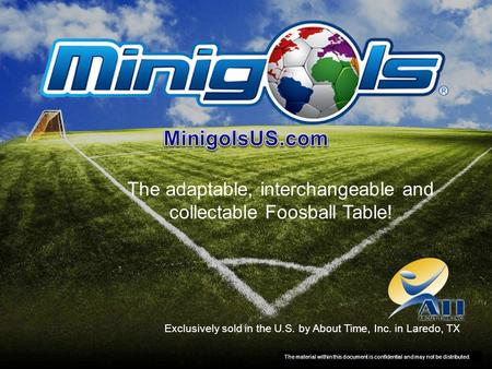 The adaptable, interchangeable and collectable Foosball Table! Exclusively sold in the U.S. by About Time, Inc. in Laredo, TX The material within this.