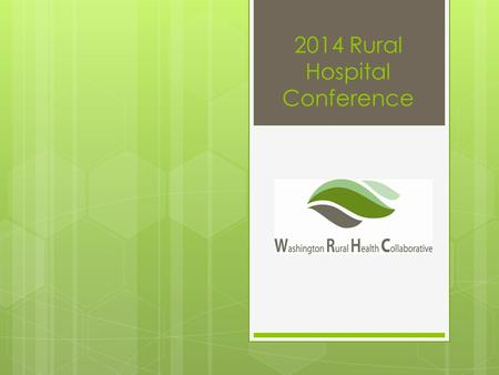 2014 Rural Hospital Conference. The Cost of Doing Nothing is Too High  So, how do we partner to influence the health of our communities?