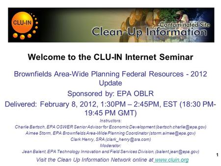 1 Welcome to the CLU-IN Internet Seminar Brownfields Area-Wide Planning Federal Resources - 2012 Update Sponsored by: EPA OBLR Delivered: February 8,