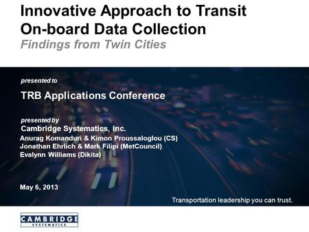 Presented to presented by Cambridge Systematics, Inc. Transportation leadership you can trust. Innovative Approach to Transit On-board Data Collection.