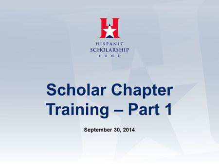 Scholar Chapter Training – Part 1 September 30, 2014.