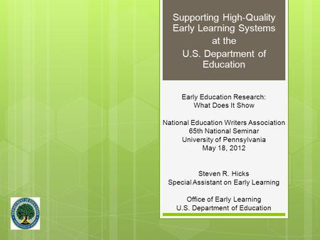 Supporting High-Quality Early Learning Systems at the U.S. Department of Education Early Education Research: What Does It Show National Education Writers.