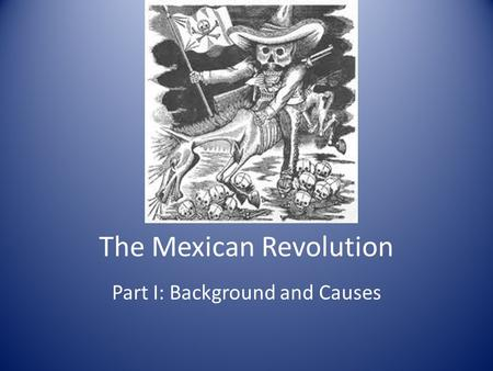 The Mexican Revolution Part I: Background and Causes.