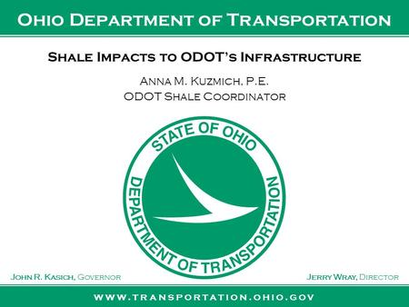 Www.transportation.ohio.gov John R. Kasich, GovernorJerry Wray, Director Ohio Department of Transportation Shale Impacts to ODOT's Infrastructure Anna.