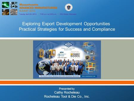  Exploring Export Development Opportunities Practical Strategies for Success and Compliance Presented by Cathy Rocheleau Rocheleau Tool & Die Co., Inc.