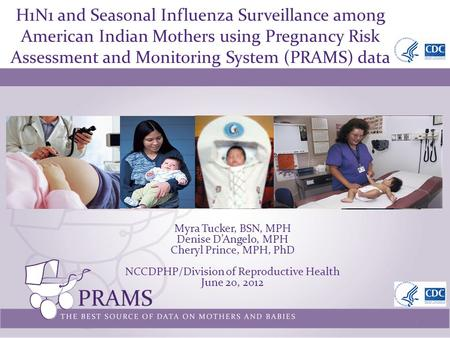 H1N1 and Seasonal Influenza Surveillance among American Indian Mothers using Pregnancy Risk Assessment and Monitoring System (PRAMS) data 1 Myra Tucker,