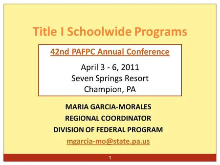 1 MARIA GARCIA-MORALES REGIONAL COORDINATOR DIVISION OF FEDERAL PROGRAM Title I Schoolwide Programs 42nd PAFPC Annual Conference.