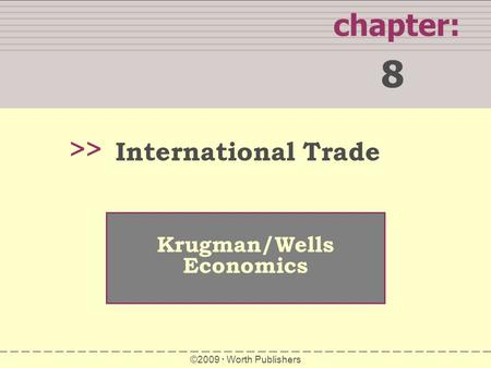 8 chapter: >> International Trade Krugman/Wells Economics