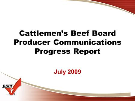 Cattlemen's Beef Board Producer Communications Progress Report July 2009.