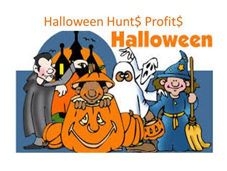 Halloween Hunt$ Profit$. FACTS 8 BILLION DOLLAR INDUSTRY 3 RD LARGEST SELLING ON AZ Brick & Mortal Story 36% OF SALES ARE ON COSTUMES 2.1 Billion Sale.