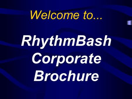 Welcome to... RhythmBash Corporate Brochure. What is RhythmBash ? RhythmBash is an innovative young company, providing hands-on training for businesses.