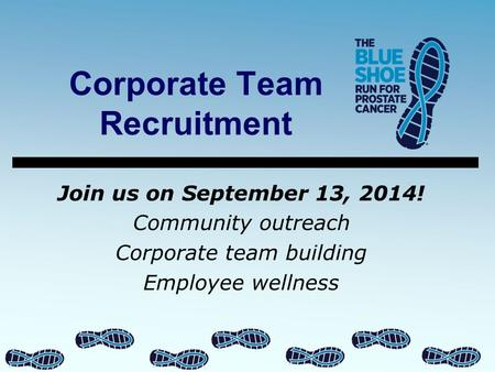 Corporate Team Recruitment Join us on September 13, 2014! Community outreach Corporate team building Employee wellness.