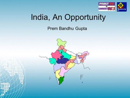 India, An Opportunity Prem Bandhu Gupta. IPAMA (Indian Printing, Packaging & Allied Machinery Manufacturers Association) Founded in 1988 (17 years old)