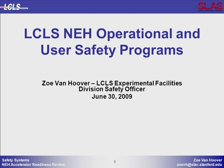 1 Zoe Van Hoover 1 Safety Systems NEH Accelerator Readiness Review LCLS NEH Operational and User Safety Programs Zoe Van Hoover.