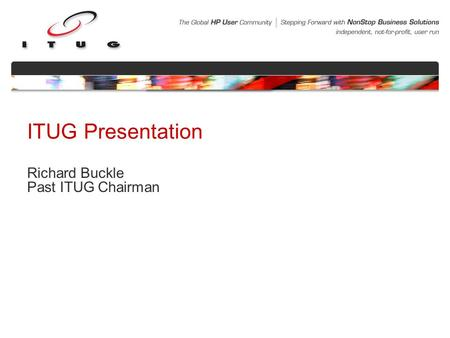 ITUG Presentation Richard Buckle Past ITUG Chairman.