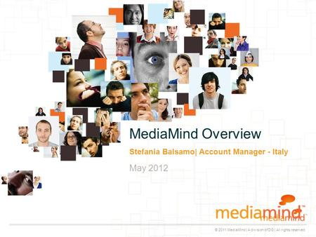 © 2011 MediaMind | A division of DG | All rights reserved May 2012 Stefania Balsamo| Account Manager - Italy MediaMind Overview.