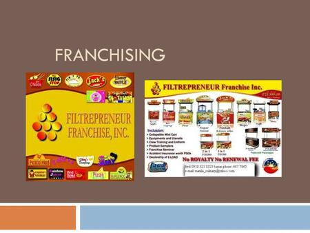 FRANCHISING. What is a Franchise?  License to use an established brand  Use is very restrictive – many rules to be followed.  Provide a proven successful.
