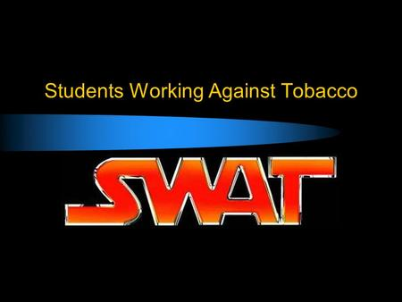Students Working Against Tobacco. Our Mission To Empower and Unite Youth to Resist and Expose Big Tobacco's Lies while Changing Current Attitudes about.