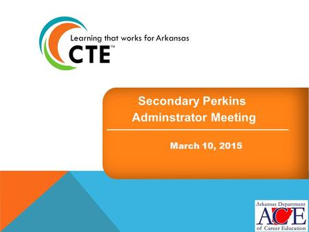 Secondary Perkins Adminstrator Meeting March 10, 2015.