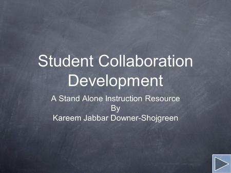 Student Collaboration Development A Stand Alone Instruction Resource By Kareem Jabbar Downer-Shojgreen.