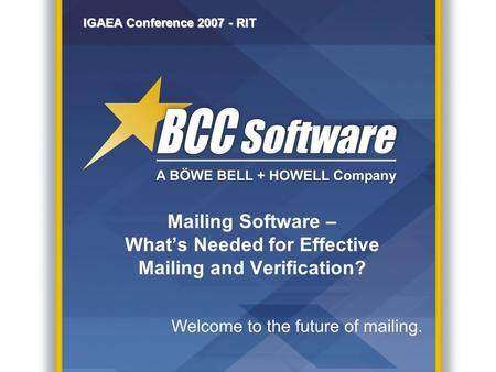 IGAEA Conference 2007 - RIT Mailing Software – What's Needed for Effective Mailing and Verification?