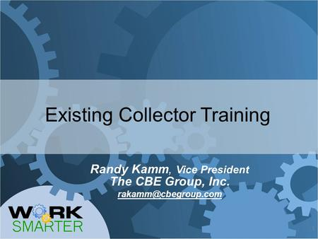 Existing Collector Training Randy Kamm, Vice President The CBE Group, Inc. 1.