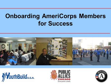 AmeriCorps 101 Part 2 Onboarding AmeriCorps Members for Success.