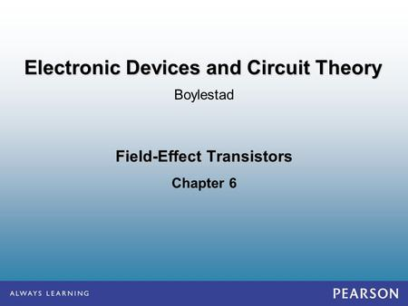 Field-Effect Transistors Chapter 6 Boylestad Electronic Devices and Circuit Theory.