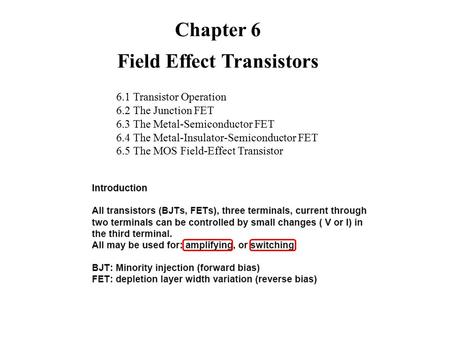Chapter 6 Field Effect Transistors 6.1 Transistor Operation 6.2 The Junction FET 6.3 The Metal-Semiconductor FET 6.4 The Metal-Insulator-Semiconductor.