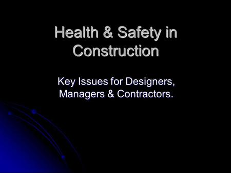 Health & Safety in Construction Key Issues for Designers, Managers & Contractors.