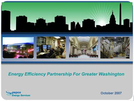 October 2007 Energy Efficiency Partnership For Greater Washington.