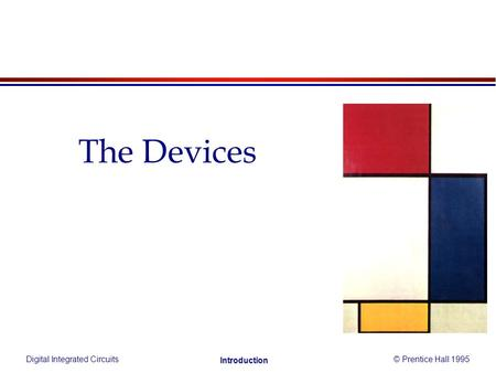 Digital Integrated Circuits© Prentice Hall 1995 Introduction The Devices.